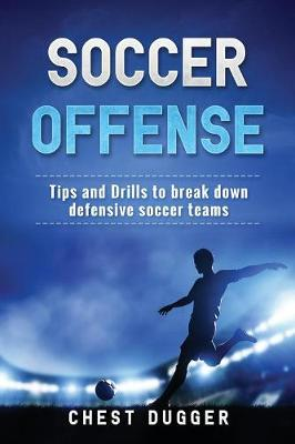 Soccer Offense: Tips and Drills to Break Down Defensive Soccer Teams (Paperback)