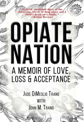 Opiate Nation: A Memoir of Love, Loss & Acceptance (Hardback)