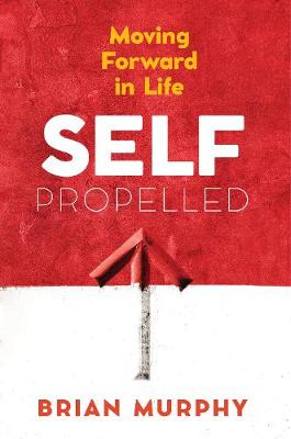 Self-Propelled: Moving Forward in Life (Paperback)