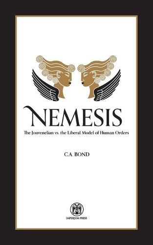 Nemesis: The Jouvenelian vs. the Liberal Model of Human Orders (Paperback)
