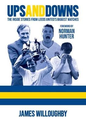 Ups And Downs: The Inside Stories From Leeds United's Biggest Matches (Paperback)