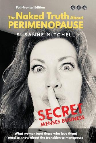 The Naked Truth About PERIMENOPAUSE: Secret Menses Business (Paperback)
