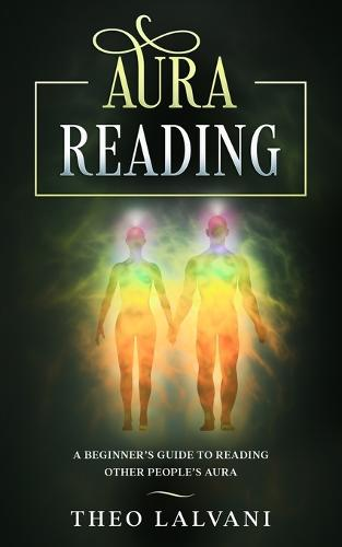 Aura Reading: A Beginner's Guide to Reading Other People's Aura (Paperback)