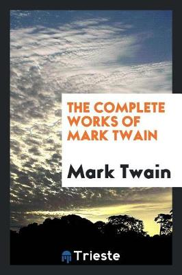 The Complete Works of Mark Twain (Paperback)