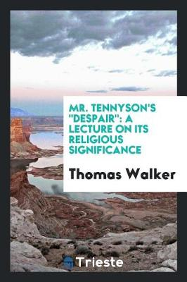 Mr. Tennyson's Despair: A Lecture on Its Religious Significance (Paperback)