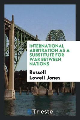 International Arbitration as a Substitute for War Between Nations (Paperback)