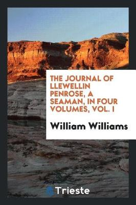 The Journal of Llewellin Penrose, a Seaman, in Four Volumes, Vol. I (Paperback)