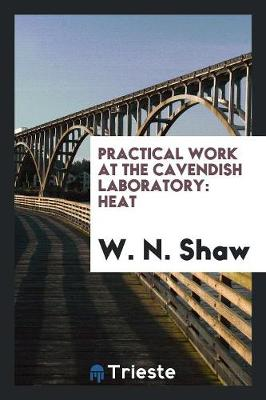 Practical Work at the Cavendish Laboratory: Heat (Paperback)
