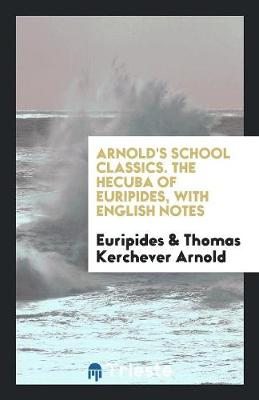 The Hecuba of Euripides, with Engl. Notes, by T.K. Arnold (Paperback)