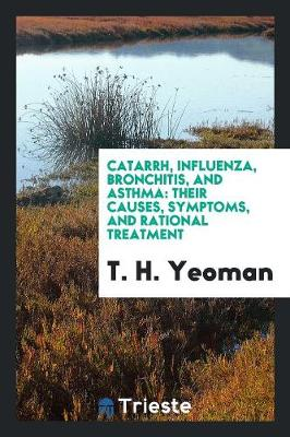 Catarrh, Influenza, Bronchitis, and Asthma: Their Causes, Symptoms, and Rational Treatment (Paperback)