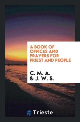 A Book of Offices and Prayers for Priest and People (Paperback)