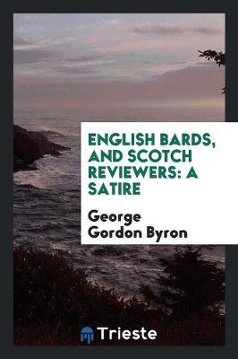 English Bards, and Scotch Reviewers: A Satire (Paperback)