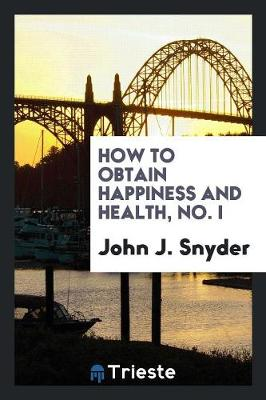 How to Obtain Happiness and Health, No. I (Paperback)