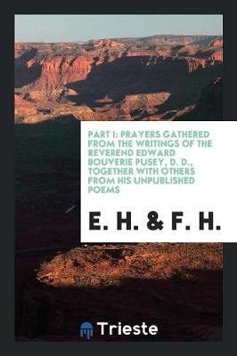 Prayers Gathered from the Writings of ... Edward Bouverie Pusey, by E.H. and F.H. 1 (Paperback)