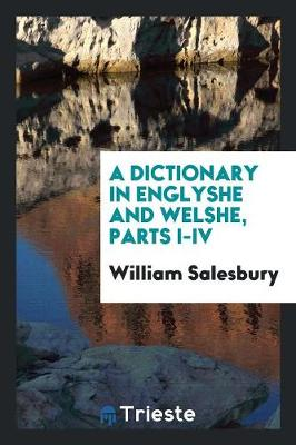 A Dictionary in Englyshe and Welshe, Parts I-IV (Paperback)