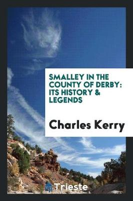 Smalley in the County of Derby: Its History and Legends (Paperback)