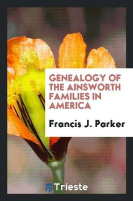 Genealogy of the Ainsworth Families in America (Paperback)