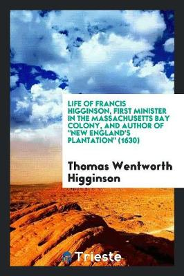 """Life of Francis Higginson, First Minister in the Massachusetts Bay Colony, and Author of """"new ... (Paperback)"""