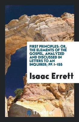 First Principles: Or, the Elements of the Gospel, Analyzed and Discussed in Letters to an Inquirer (Paperback)