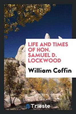 Life and Times of Hon. Samuel D. Lockwood (Paperback)