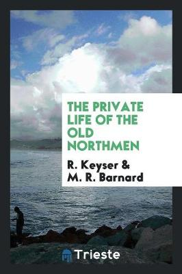The Private Life of the Old Northmen (Paperback)