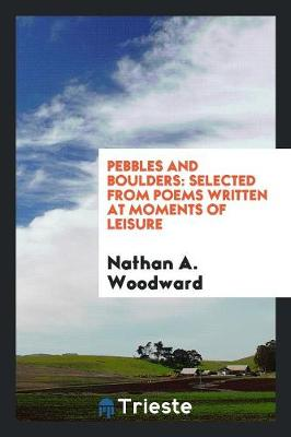 Pebbles and Boulders: Selected from Poems Written at Moments of Leisure (Paperback)