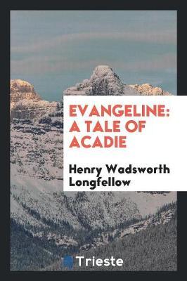 Evangeline: A Tale of Acadie (Paperback)