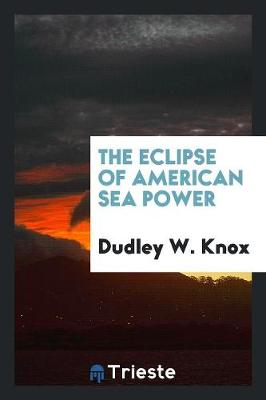 The Eclipse of American Sea Power (Paperback)