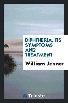 Diphtheria: Its Symptoms and Treatment (Paperback)