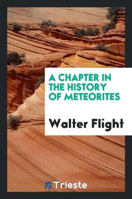 A Chapter in the History of Meteorites (Paperback)