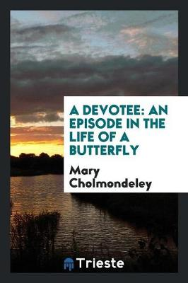 A Devotee: An Episode in the Life of a Butterfly (Paperback)