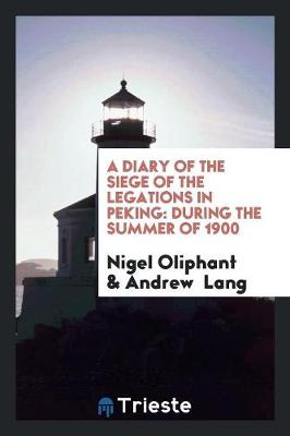 A Diary of the Siege of the Legations in Peking: During the Summer of 1900 (Paperback)