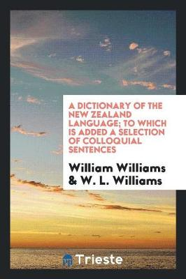 A Dictionary of the New Zealand Language; To Which Is Added a Selection of Colloquial Sentences (Paperback)