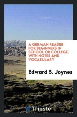A German Reader for Beginners in School or College. with Notes and Vocabulary (Paperback)