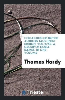 Collection of British Authors Tauchnitz Edition. Vol.2750; A Group of Noble Dames. in One Volume (Paperback)