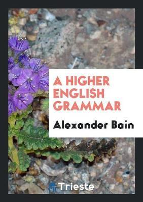 A Higher English Grammar (Paperback)