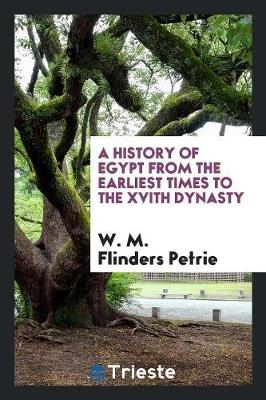 A History of Egypt from the Earliest Times to the Xvith Dynasty (Paperback)