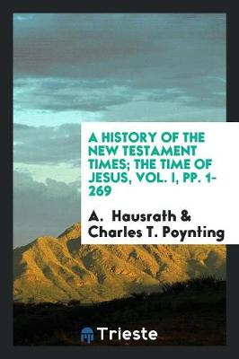 A History of the New Testament Times; The Time of Jesus, Vol. I, Pp. 1-269 (Paperback)
