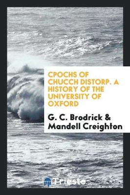 Cpochs of Chucch Distorp. a History of the University of Oxford (Paperback)
