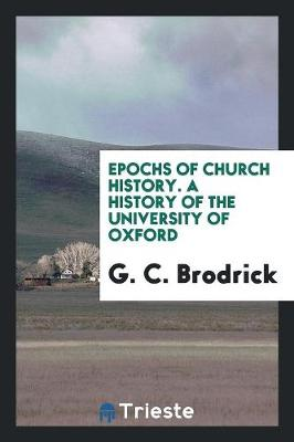 Epochs of Church History. a History of the University of Oxford (Paperback)