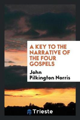 A Key to the Narrative of the Four Gospels (Paperback)