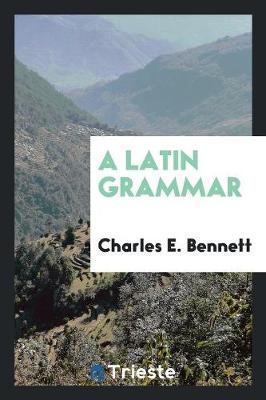 A Latin Grammar (Paperback)