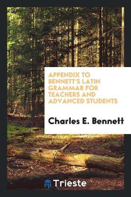 Appendix to Bennett's Latin Grammar for Teachers and Advanced Students (Paperback)