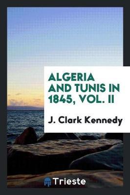 Algeria and Tunis in 1845, Vol. II (Paperback)
