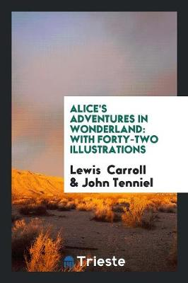 Alice's Adventures in Wonderland: With Forty-Two Illustrations (Paperback)