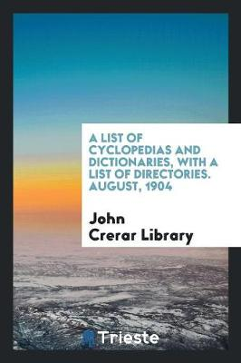 A List of Cyclopedias and Dictionaries, with a List of Directories. August, 1904 (Paperback)