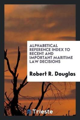 Alphabetical Reference Index to Recent and Important Maritime Law Decisions (Paperback)