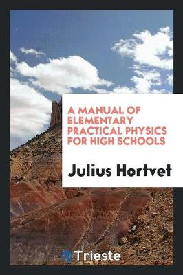 A Manual of Elementary Practical Physics for High Schools (Paperback)