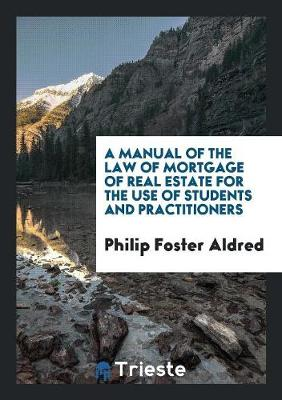 A Manual of the Law of Mortgage of Real Estate for the Use of Students and Practitioners (Paperback)