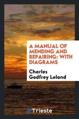 A Manual of Mending and Repairing: With Diagrams (Paperback)